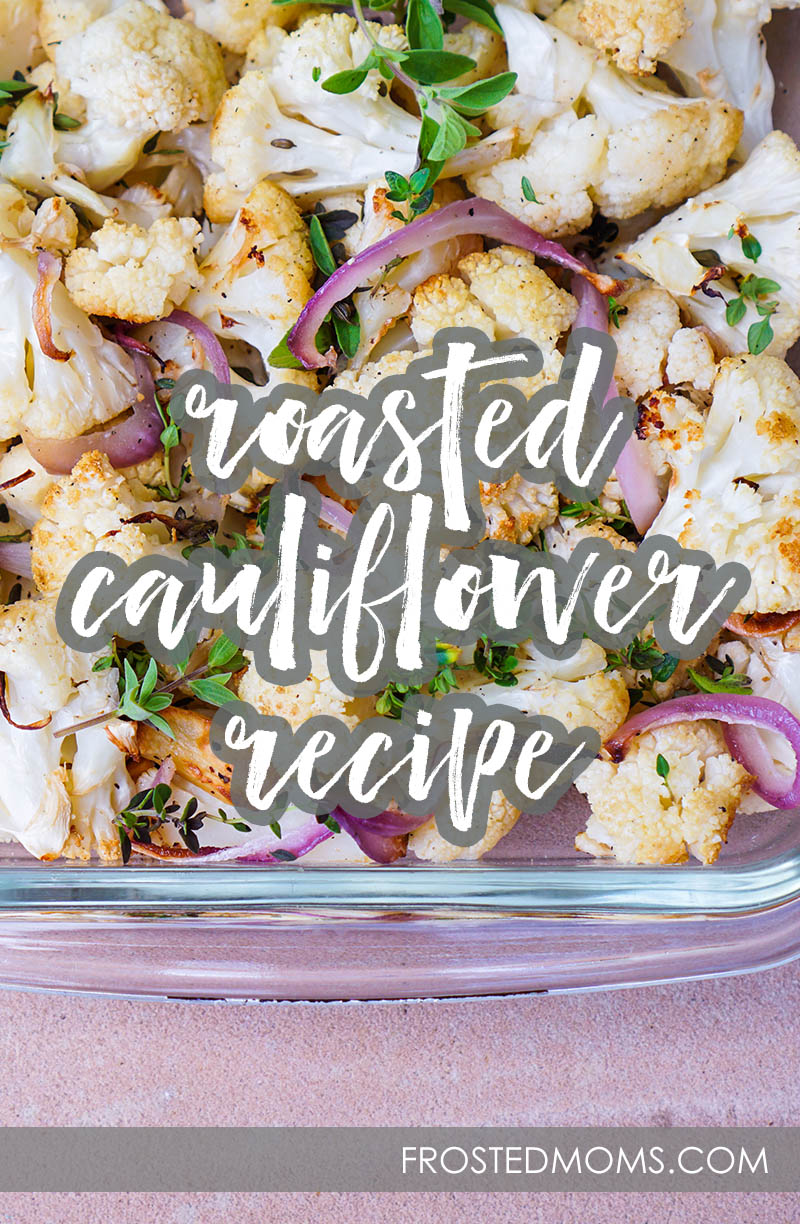 Roasted Cauliflower Recipe Clean Eating Vegetarian Side Dishes via Misty Nelson mom blogger frostedMOMS.com @frostedevents  delicious dish recipe
