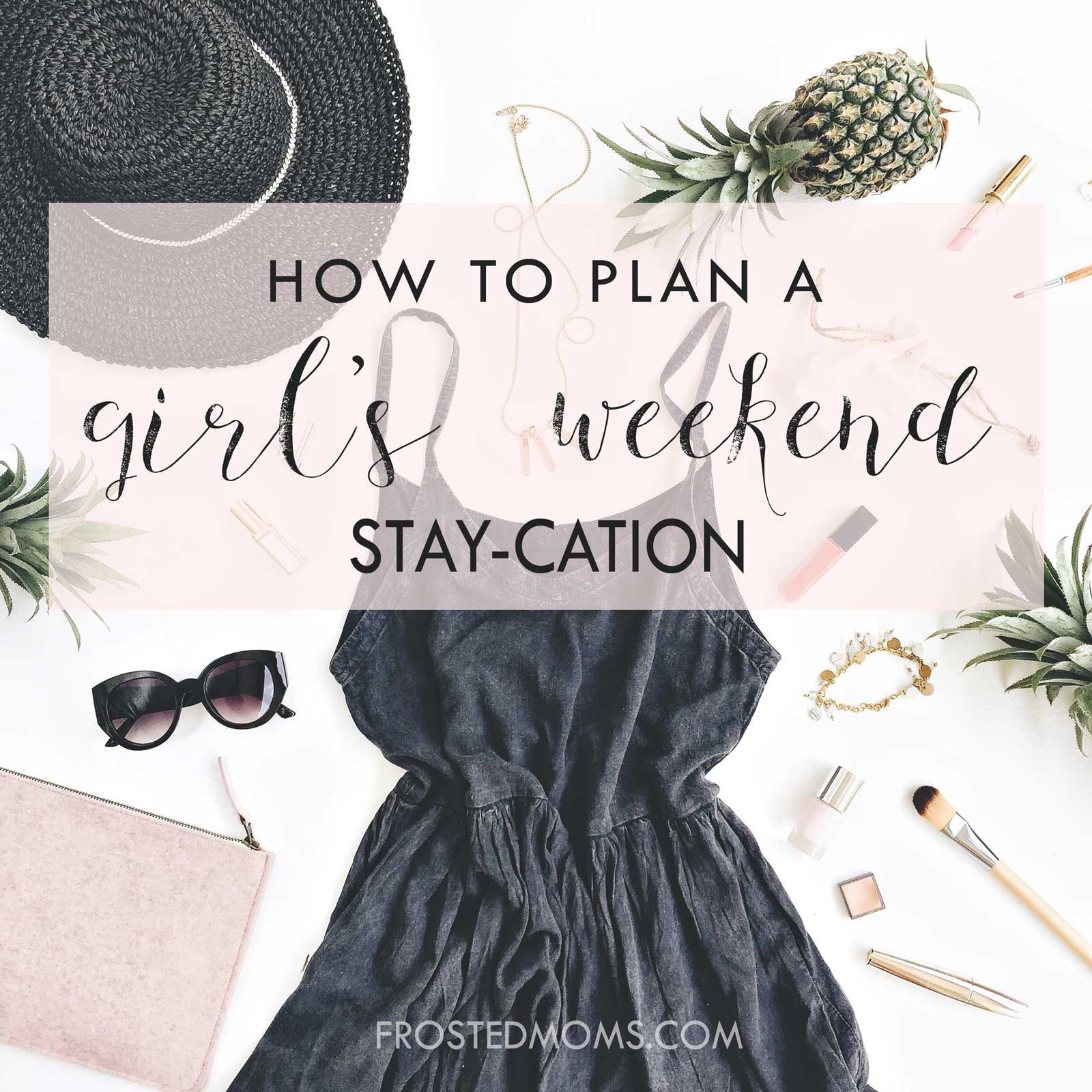 Staycation -How to Plan a Girls Weekend Not So Far Away via mom blogger Misty Nelson frostedMOMS